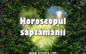 Horoscopul saptamanii