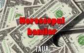 Horoscopul banilor zodia Taur