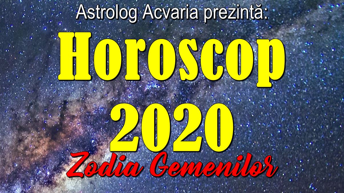 Horoscopul anului 2020 Zodia Gemenilor