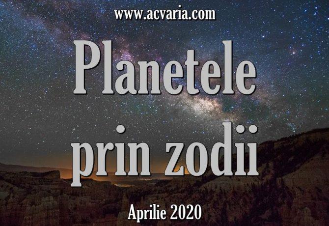 Planete in zodii aprilie 2020