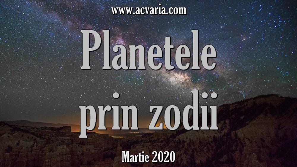 Planete in zodii martie 2020