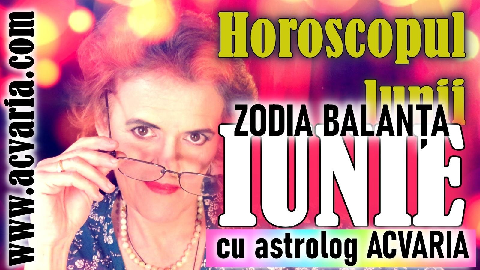 Esti BALANTA? * Vezi horoscopul lunii IUNIE de la astrolog Acvaria