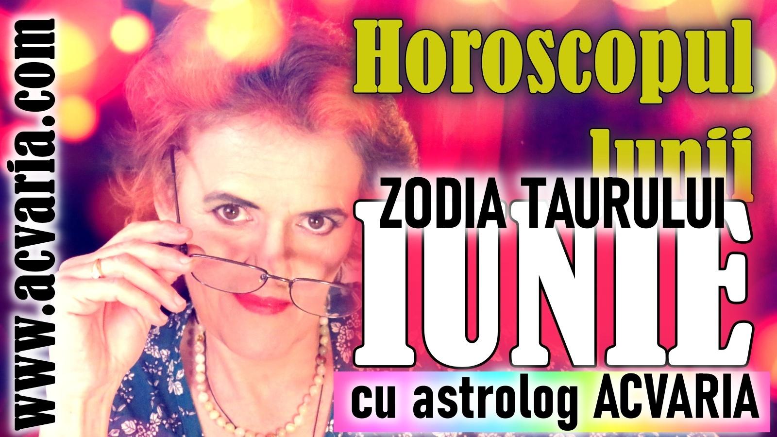 Esti TAUR? * Vezi horoscopul lunii IUNIE de la astrolog Acvaria