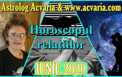 HOROSCOPUL RELATIILOR IUNIE 2020